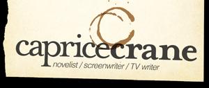 Caprice Crane: Novelist, Screenwriter, TV Writer
